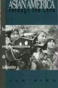 Asian America Through the Lens: History, Representations, and Identities: History, Representations, and Identities