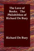 The Love of Books. the Philobiblon of Richard de Bury