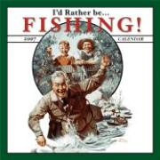I'd Rather Be... Fishing! 2007 Calendar