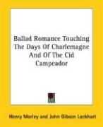 Ballad Romance Touching the Days of Charlemagne and of the Cid Campeador