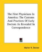 The First Physicians in America: The Customs and Practices of Early Doctors as Revealed in Correspondence
