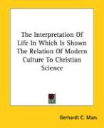 The Interpretation of Life in Which Is Shown the Relation of Modern Culture to Christian Science