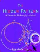 The Hidden Pattern: A Patternist Philosophy of Mind