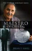 Maestro of Crystal: The Story of Miroslav Havel
