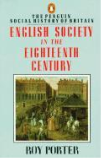 The Penguin Social History Of Britain: English Society In The Eighteenth Century - Porter, Roy