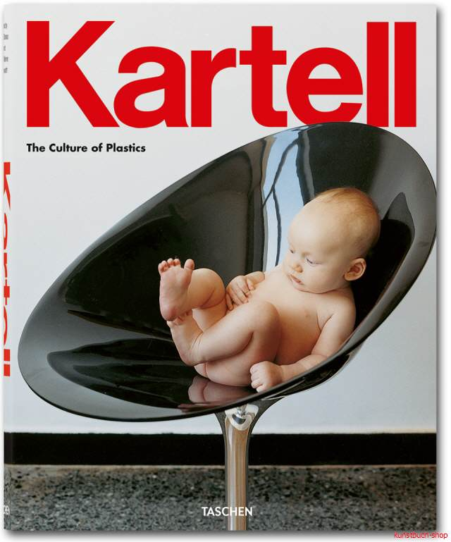 Kartell  The Culture of Plastics 3sprachige Ausgabe - Elisa Storace und Hans Werner Holzwarth