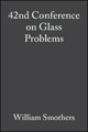 42nd Conference on Glass Problems - William Smothers
