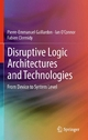 Disruptive Logic Architectures and Technologies - Pierre-Emmanuel Gaillardon; Ian O'Connor; Fabien Clermid