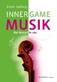 INNER GAME MUSIK - Barry Green; W Timothy Gallwey; Frank Pyko