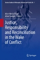 Justice, Responsibility and Reconciliation in the Wake of Conflict - Alice MacLachlan;  Alice MacLachlan;  Allen Speight;  Allen Speight