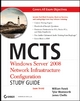 MCTS Windows Server 2008 Network Infrastructure Configuration Study Guide - William Panek; Tylor Wentworth; James Chellis