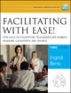 Facilitating with Ease! Core Skills for Facilitators, Team Leaders and Members, Managers, Consultants, and Trainers - Ingrid Bens