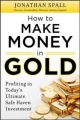 How to Profit in Gold:  Professional Tips and Strategies for Today's Ultimate Safe Haven Investmen - Jonathan Spall