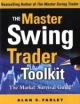 Master Swing Trader Toolkit: The Market Survival Guide - Alan Farley