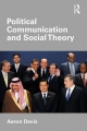 Political Communication and Social Theory - Aeron Davis