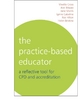 The Practice-Based Educator - Vinette Cross; Lynne Caladine; Jane Morris; Ros Hilton; Helen Bristow; Ann Moore