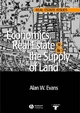Economics, Real Estate and the Supply of Land - Alan Evans