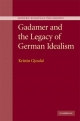 Gadamer and the Legacy of German Idealism - Kristin Gjesdal