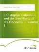 Christopher Columbus and the New World of His Discovery - Volume 8 - Filson Young