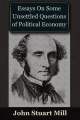 Essays on some Unsettled Questions of Political Economy - John Stuart Mill