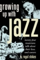 Growing up with Jazz - W. Royal Stokes