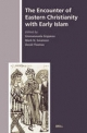 Encounter of Eastern Christianity with Early Islam - David Thomas; Emmanouela Grypeou; Mark N. Swanson