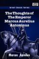 Thoughts of the Emperor Marcus Aurelius Antoninus - Marcus Aurelius