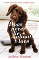 Dogs Never Lie About Love - Jeffrey Moussaieff Masson