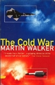 Cold War and the Making of the Modern World - Martin Walker