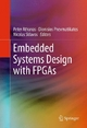 Embedded Systems Design with FPGAs - Peter Athanas;  Peter Athanas;  Dionisios Pnevmatikatos;  Dionisios Pnevmatikatos;  Nicolas Sklavos;  Nicolas Sklavos