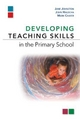 Developing Teaching Skills in the Primary School - Jane Johnston; John Halocha; Dr Mark Chater