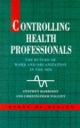 Controlling Health Professionals - Stephen Harrison; Christopher Pollitt