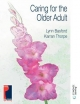 Caring for the Older Adult - Lynn Basford; Karran Thorpe