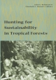 Hunting for Sustainability in Tropical Forests - John G. Robinson; Professor Elizabeth Boundas; E.L. Bennett