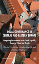 Local Governance in Central and Eastern Europe - Tomila V. Lankina; Anneke Hudalla; Hellmut Wollmann