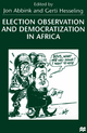 Election Observation and Democratization in Africa - Jon Abbink; Jon Abbink