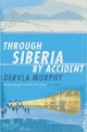 Through Siberia by Accident - Dervla Murphy