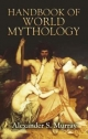 Handbook of World Mythology - Alexander Stuart Murray