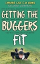 Getting the Buggers Fit - Lorraine Cale; Joanne Harris