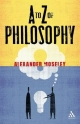 A to Z of Philosophy - Alexander Moseley