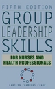Group Leadership Skills for Nurses and Health Professionals - Carolyn Chambers Clark