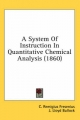 System of Instruction in Quantitative Chemical Analysis (1860) - C Remigius Fresenius; J Lloyd Bullock