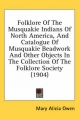 Folklore of the Musquakie Indians of North America, and Catalogue of Musquakie Beadwork and Other Objects in the Collection of the Folklore Society (1904) - Mary Alicia Owen