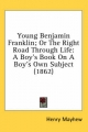 Young Benjamin Franklin; Or the Right Road Through Life - Henry Mayhew