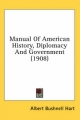 Manual of American History, Diplomacy and Government (1908) - Albert Bushnell Hart