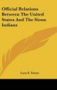 Official Relations Between the United States and the Sioux Indians - Lucy E Textor