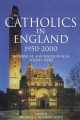 Catholics in England, 1900-2000 - Michael Hornsby-Smith