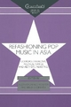 Refashioning Pop Music in Asia - Allen Chun; Ned Rossiter; Brian Shoesmith