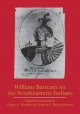 William Bartram on the Southeastern Indians - William Bartram; Gregory A. Waselkov; Kathryn E.Holland Braund