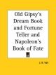 Old Gipsy's Dream Book and Fortune Teller and Napoleon's Book of Fate - J.R. Vail; A.M. Vail